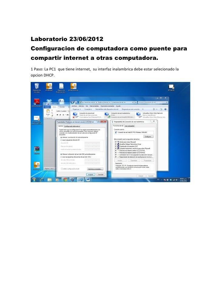 Laboratorio 23/06/2012Configuracion de computadora como puente paracompartir internet a otras computadora.1 Paso: La PC1 q...