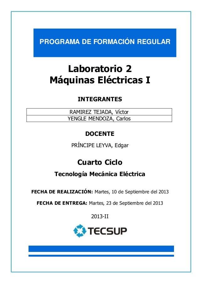 PROGRAMA DE FORMACIÓN REGULAR  1  LABORATORIO DE MÁQUINAS ELÉCTRICAS I  Laboratorio 2  Máquinas Eléctricas I  INTEGRANTES ...