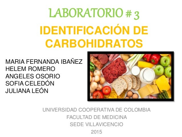 LABORATORIO # 3 UNIVERSIDAD COOPERATIVA DE COLOMBIA FACULTAD DE MEDICINA SEDE VILLAVICENCIO 2015 IDENTIFICACIÓN DE CARBOHI...