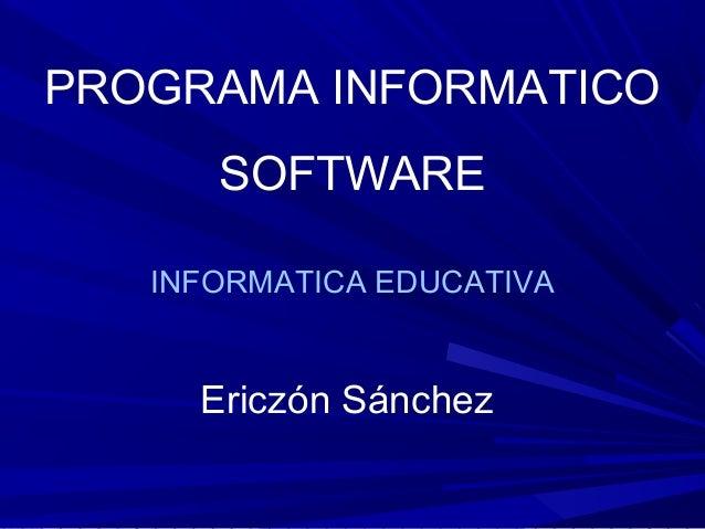PROGRAMA INFORMATICO SOFTWARE INFORMATICA EDUCATIVA  Ericzón Sánchez