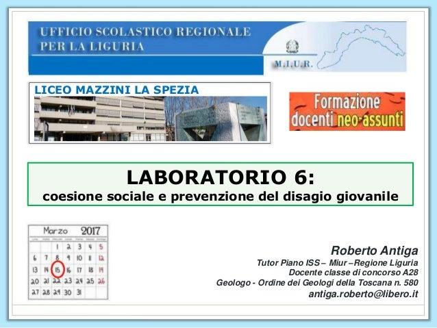 LICEO MAZZINI LA SPEZIA Roberto Antiga Tutor Piano ISS – Miur –Regione Liguria Docente classe di concorso A28 Geologo - Or...
