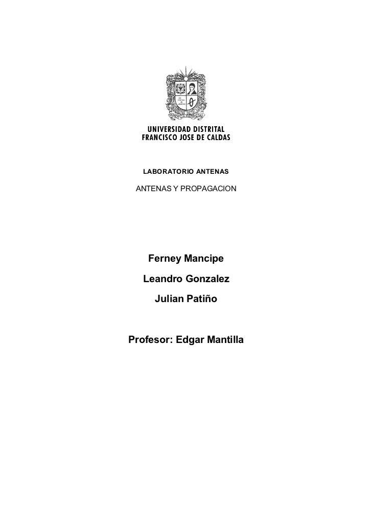 LABORATORIO ANTENAS ANTENAS Y PROPAGACION    Ferney Mancipe   Leandro Gonzalez     Julian PatiñoProfesor: Edgar Mantilla