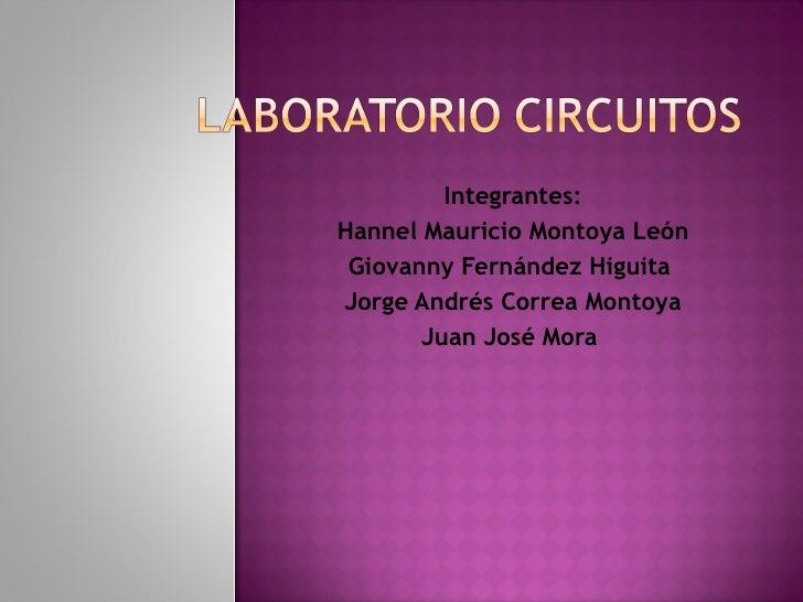 Integrantes: Hannel Mauricio Montoya León Giovanny Fernández Higuita  Jorge Andrés Correa Montoya Juan José Mora
