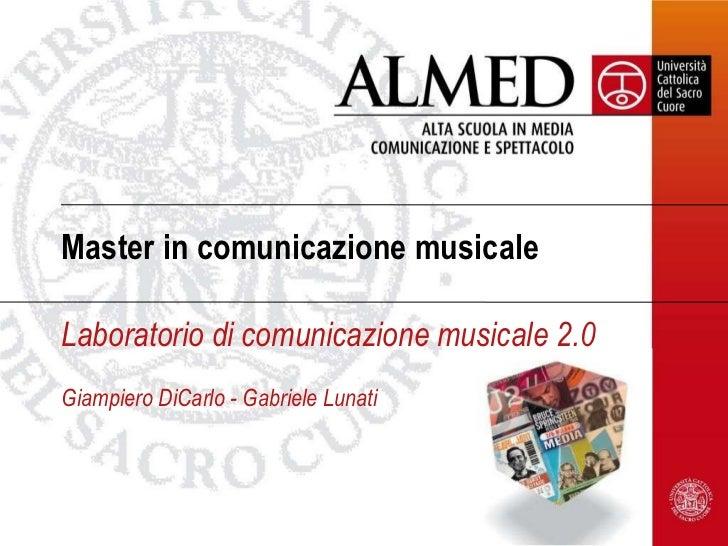 Master in comunicazione musicale  Laboratorio di comunicazione musicale 2.0 Giampiero DiCarlo - Gabriele Lunati