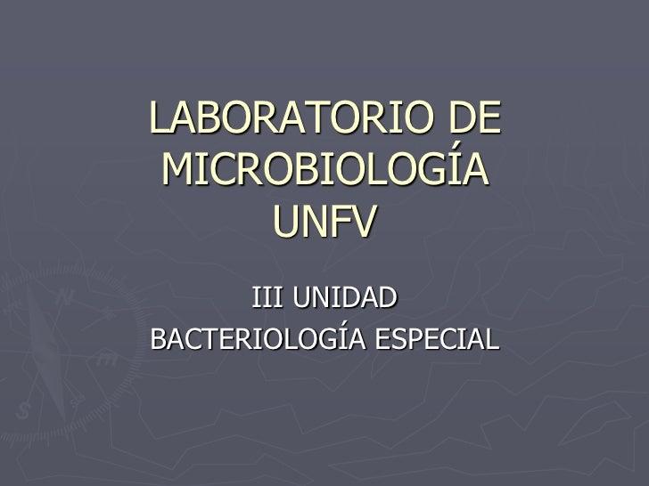 LABORATORIO DE MICROBIOLOGÍA     UNFV      III UNIDADBACTERIOLOGÍA ESPECIAL