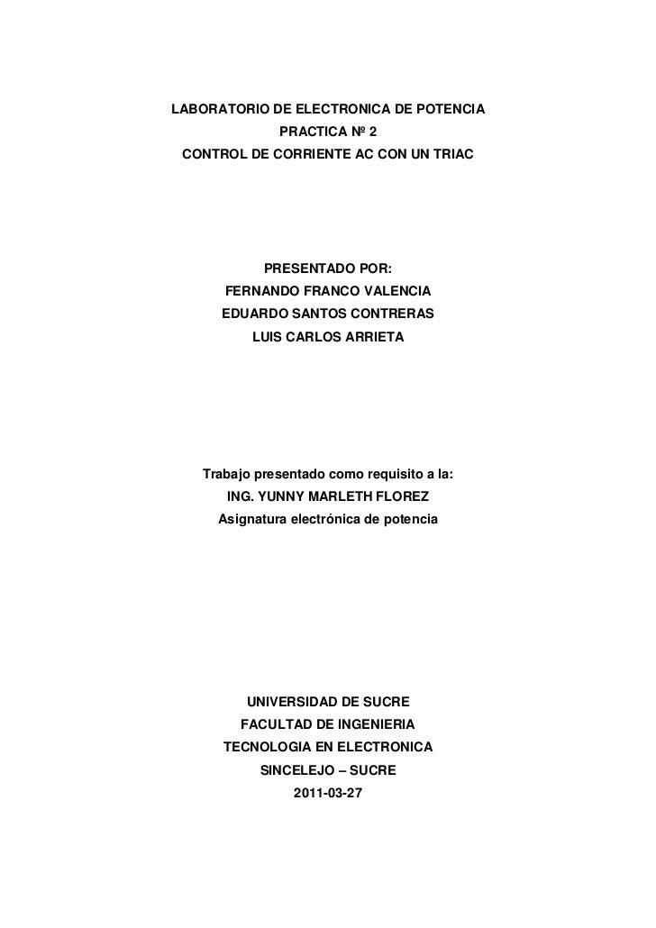 LABORATORIO DE ELECTRONICA DE POTENCIA<br />PRACTICA Nº 2<br />CONTROL DE CORRIENTE AC CON UN TRIAC<br />PRESENTADO POR:<b...