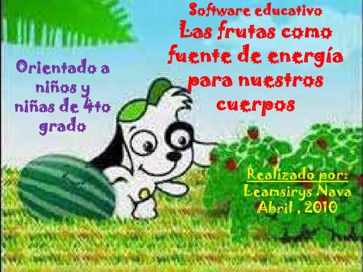 Software educativo                Las frutas como               fuente de energíaOrientado a   niños y       para nuestros...