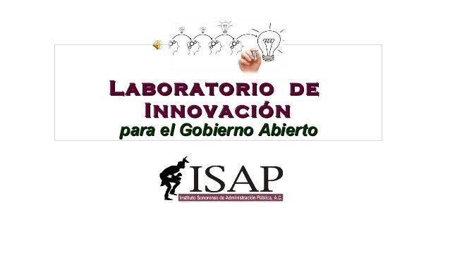 Laboratorio deLaboratorio de InnovaciónInnovación para el Gobierno Abiertopara el Gobierno Abierto