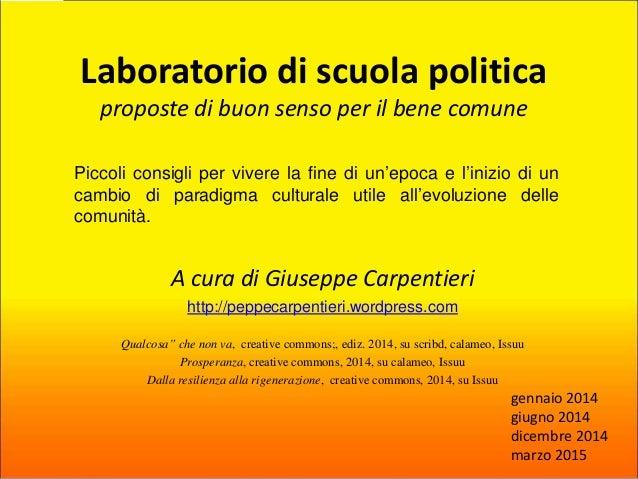 Laboratorio di scuola politica proposte di buon senso per il bene comune A cura di Giuseppe Carpentieri http://peppecarpen...
