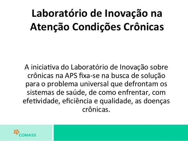 Laboratório  de  Inovação  na  Atenção  Condições  Crônicas  A  inicia'va  do  Laboratório  de  Inovação  sobre  crônicas ...