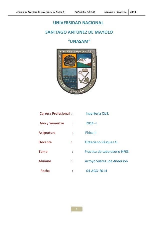 Manual de Prácticas de Laboratorio de Física II PENDULO FÍSICO Optaciano Vásquez G. 2014  UNIVERSIDAD NACIONAL  SANTIAGO A...