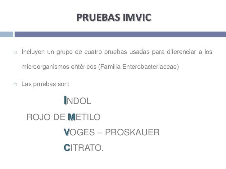 PRUEBAS IMVIC<br />Incluyen un grupo de cuatro pruebas usadas para diferenciar a los microorganismos entéricos (Familia En...
