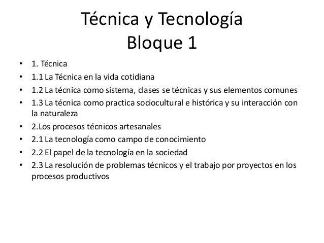 Técnica y TecnologíaBloque 1• 1. Técnica• 1.1 La Técnica en la vida cotidiana• 1.2 La técnica como sistema, clases se técn...