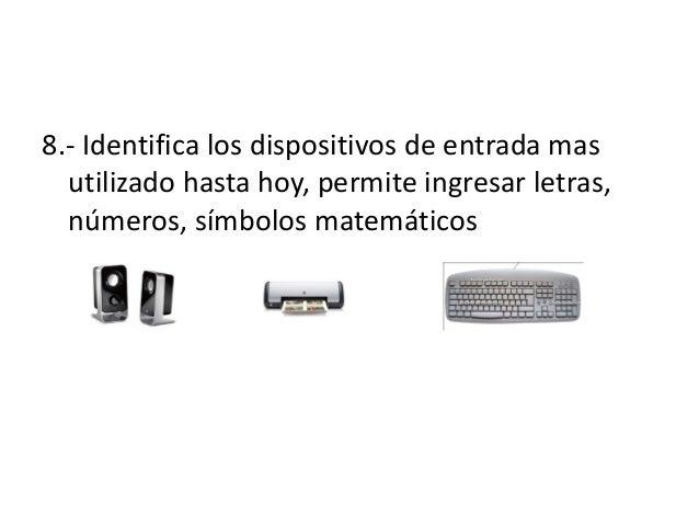 8.- Identifica los dispositivos de entrada masutilizado hasta hoy, permite ingresar letras,números, símbolos matemáticos