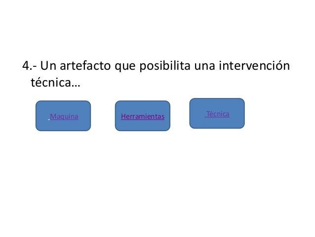 4.- Un artefacto que posibilita una intervencióntécnica…HerramientasMaquina Técnica