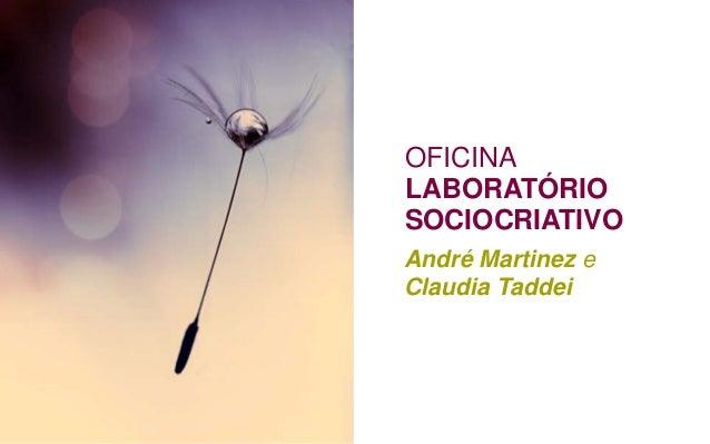 OFICINA LABORATÓRIO SOCIOCRIATIVO André Martinez e Claudia Taddei