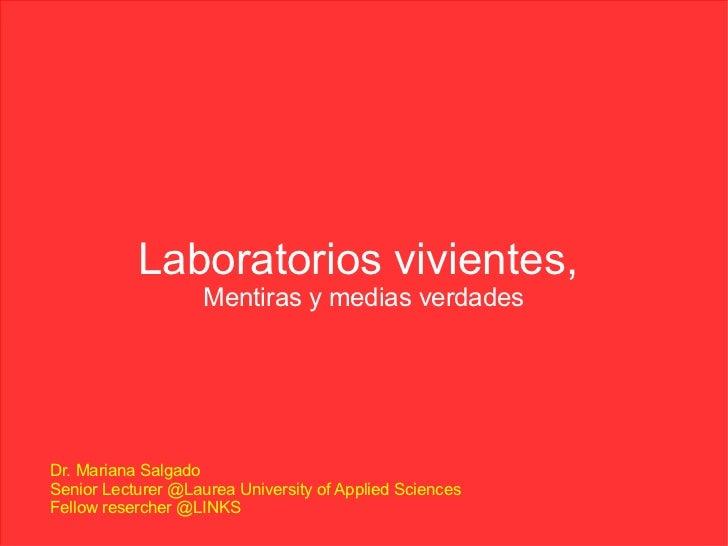 Laboratorios vivientes,                    Mentiras y medias verdadesDr. Mariana SalgadoSenior Lecturer @Laurea University...