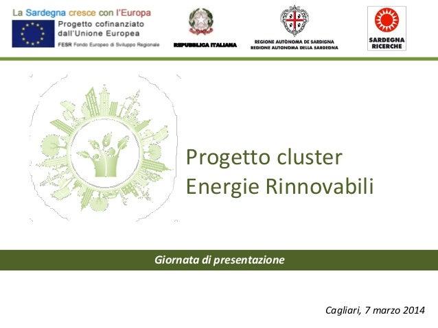 Progetto cluster Energie Rinnovabili REPUBBLICA ITALIANA Cagliari, 7 marzo 2014 Giornata di presentazione