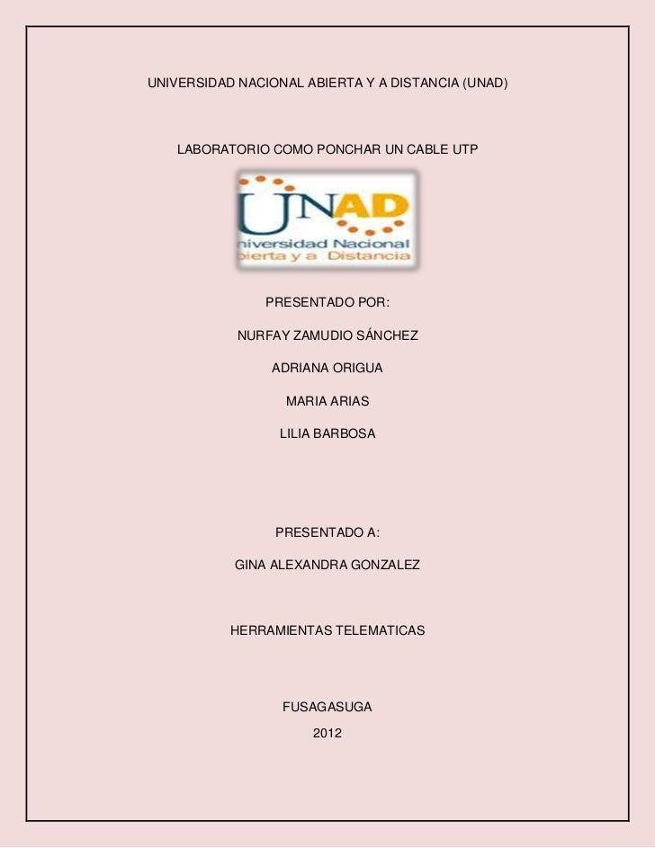 UNIVERSIDAD NACIONAL ABIERTA Y A DISTANCIA (UNAD)    LABORATORIO COMO PONCHAR UN CABLE UTP                PRESENTADO POR: ...