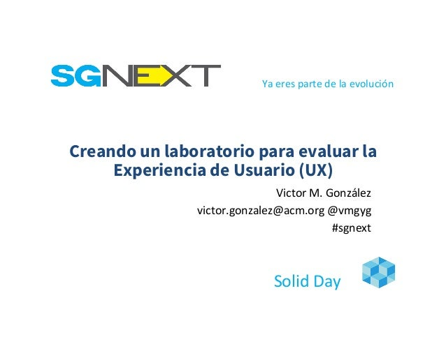 Creando un Laboratorio para Evaluar UX - SG Next 2016 Slide 2