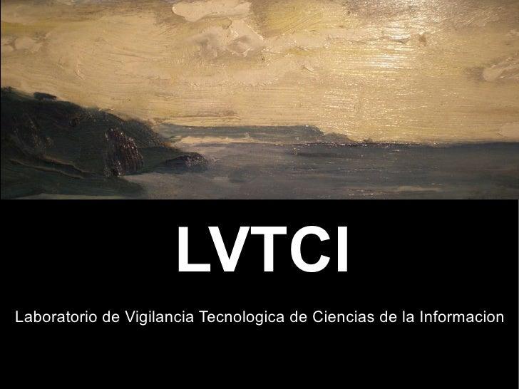 LVTCI Laboratorio de Vigilancia Tecnologica de Ciencias de la Informacion