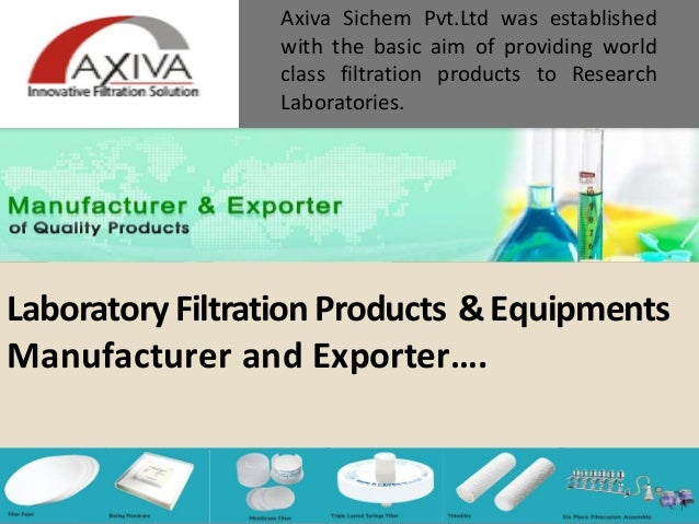 LaboratoryFiltrationProducts &Equipments Manufacturer and Exporter…. Axiva Sichem Pvt.Ltd was established with the basic a...