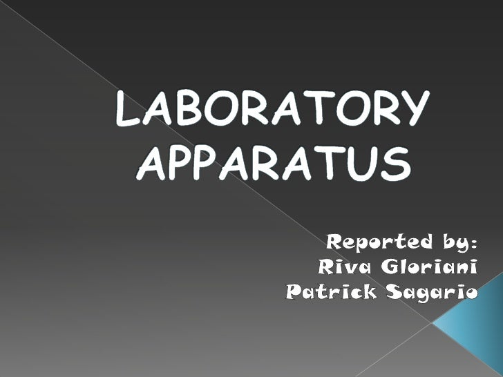 LABORATORY APPARATUS<br />Reported by:<br />Riva Gloriani<br />Patrick Sagario<br />