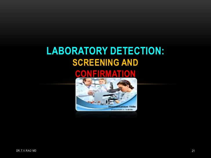 LABORATORY DETECTION: SCREENING andCONFIRMATION<br />Dr.T.V.Rao MD<br />21<br />