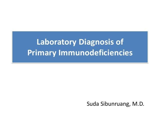 Laboratory Diagnosis of Primary Immunodeficiencies Suda Sibunruang, M.D.