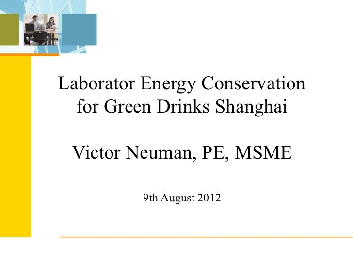 Laborator Energy Conservation  for Green Drinks Shanghai Victor Neuman, PE, MSME         9th August 2012