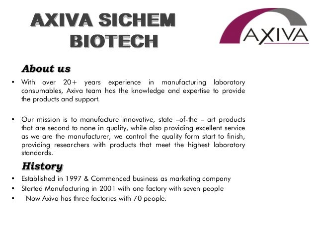 About us • With over 20+ years experience in manufacturing laboratory consumables, Axiva team has the knowledge and expert...