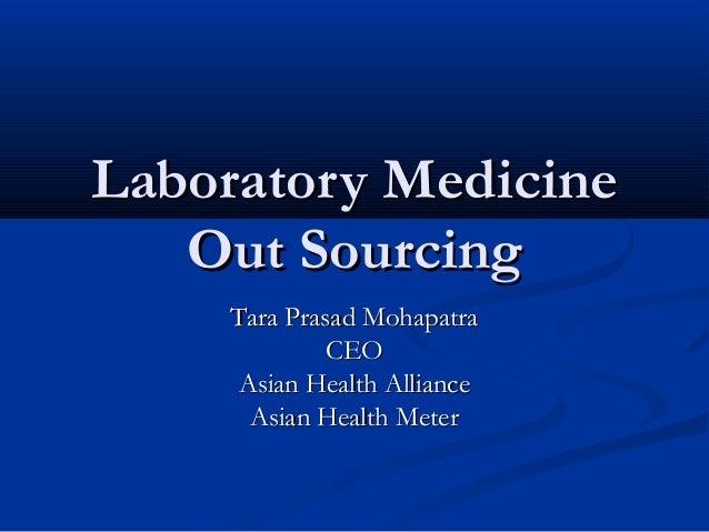 Laboratory MedicineLaboratory MedicineOut SourcingOut SourcingTara Prasad MohapatraTara Prasad MohapatraCEOCEOAsian Health...
