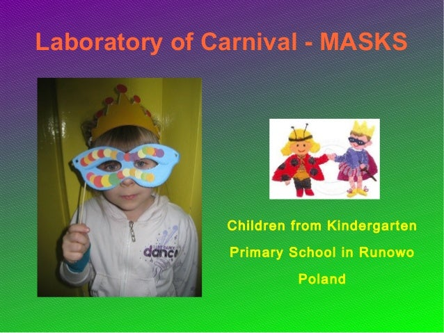 Laboratory of Carnival - MASKS Children from Kindergarten Primary School in Runowo Poland