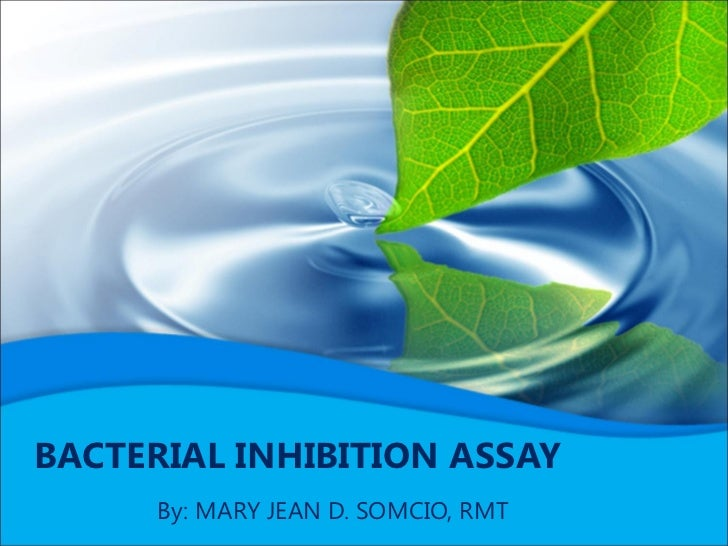 BACTERIAL INHIBITION ASSAY      By: MARY JEAN D. SOMCIO, RMT