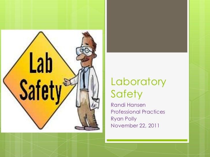 LaboratorySafetyRandi HansenProfessional PracticesRyan PollyNovember 22, 2011