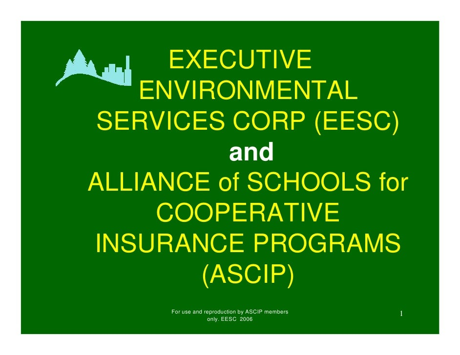 EXECUTIVE     ENVIRONMENTAL  SERVICES CORP (EESC)           and ALLIANCE of SCHOOLS for      COOPERATIVE INSURANCE PROGRAM...