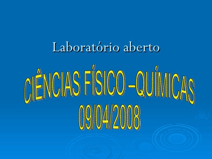 Laboratório aberto CIÊNCIAS FÍSICO –QUÍMICAS 09/04/2008