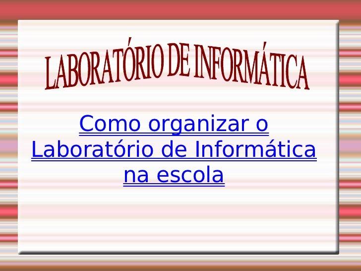 Como organizar o Laboratório de Informática na escola LABORATÓRIO DE INFORMÁTICA