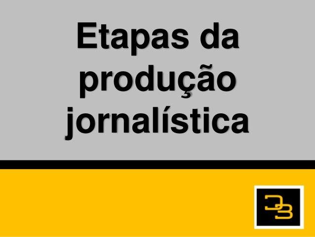 Etapas daproduçãojornalística