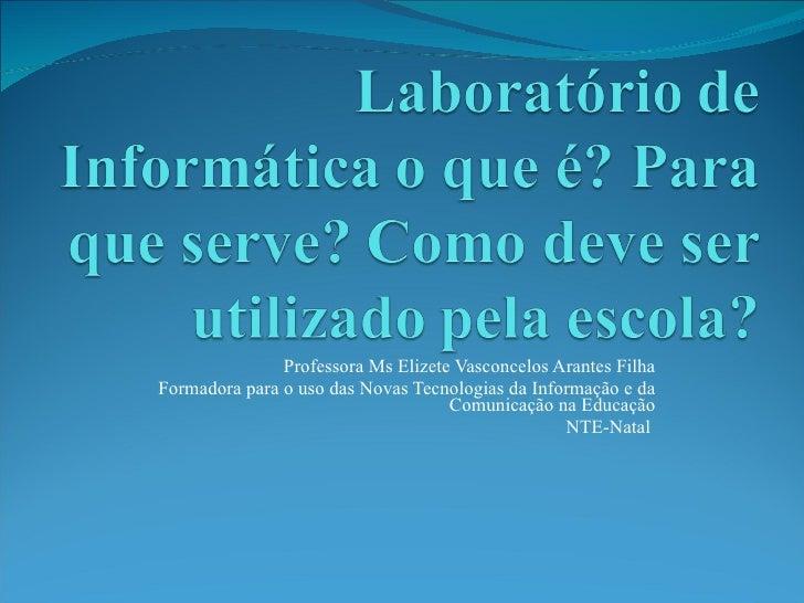 Professora Ms Elizete Vasconcelos Arantes Filha Formadora para o uso das Novas Tecnologias da Informação e da Comunicação ...