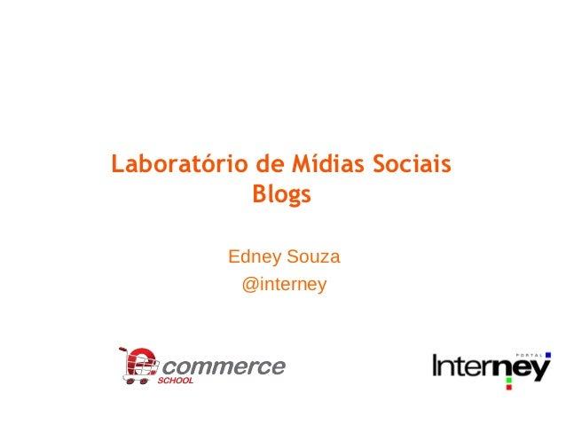 Laboratório de Mídias Sociais           Blogs         Edney Souza          @interney