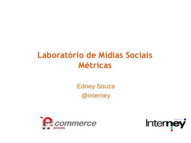 Laboratório de Mídias Sociais          Métricas         Edney Souza          @interney