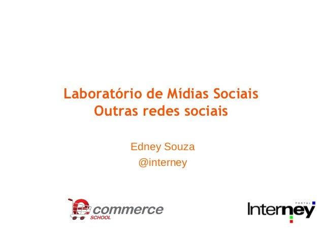 Laboratório de Mídias Sociais    Outras redes sociais         Edney Souza          @interney