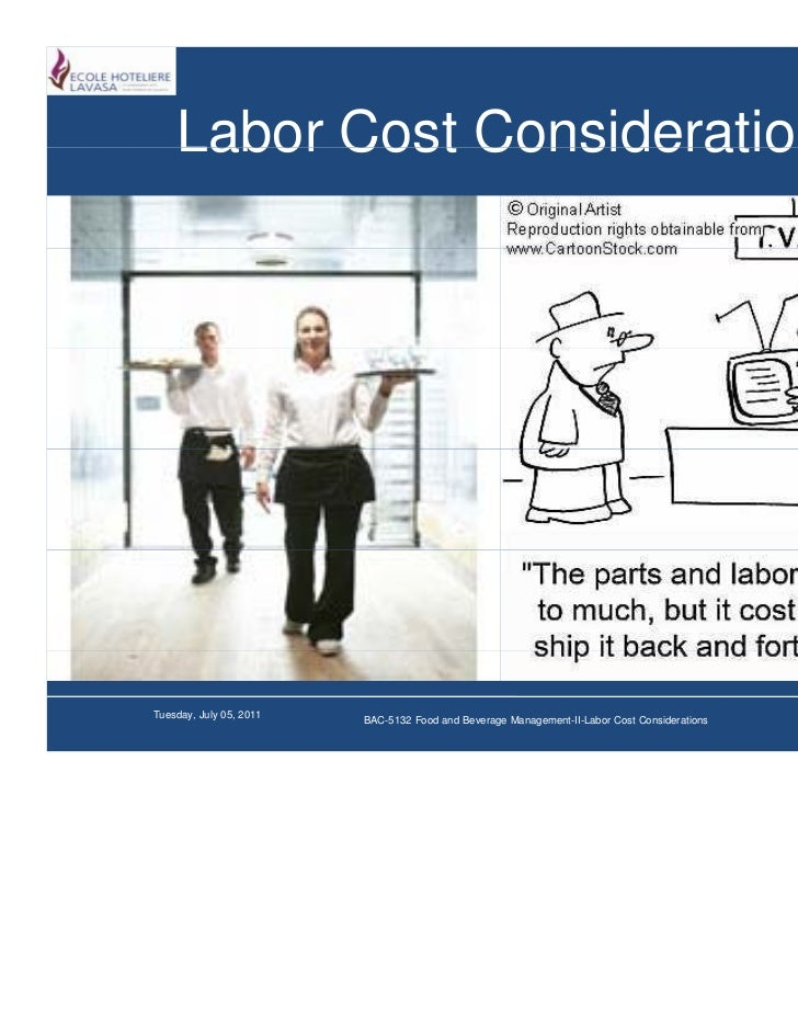 Labor Cost ConsiderationsTuesday, July 05, 2011   BAC-5132 Food and Beverage Management-II-Labor Cost Considerations   Sli...