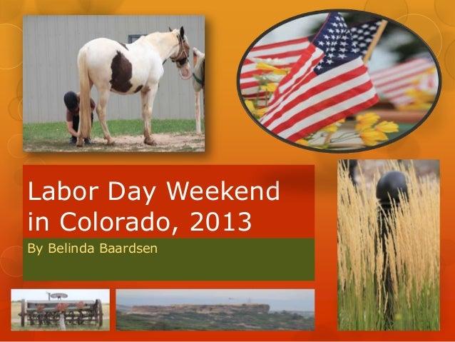 Labor Day Weekend in Colorado, 2013 By Belinda Baardsen