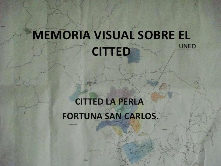 MEMORIA VISUAL SOBRE EL CITTED CITTED LA PERLA  FORTUNA SAN CARLOS.