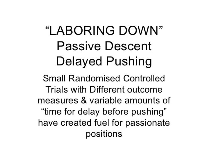 """"""" LABORING DOWN"""" Passive Descent Delayed Pushing Small Randomised Controlled Trials with Different outcome measures & vari..."""