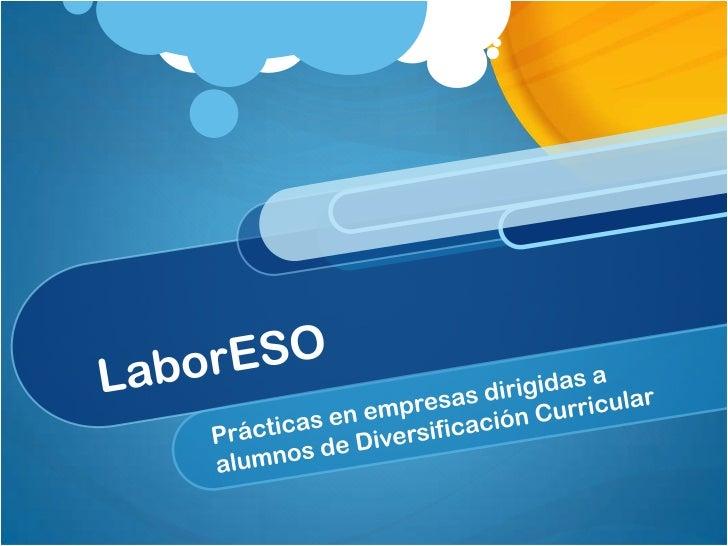 LaborESO<br />Prácticas en empresas dirigidas a alumnos de Diversificación Curricular <br />