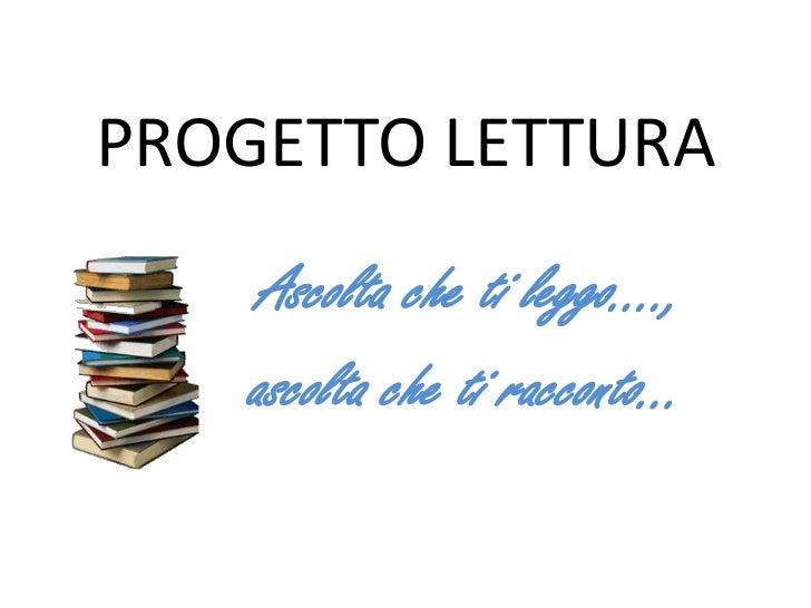 PROGETTO LETTURA    Ascolta che ti leggo….,   ascolta che ti racconto…