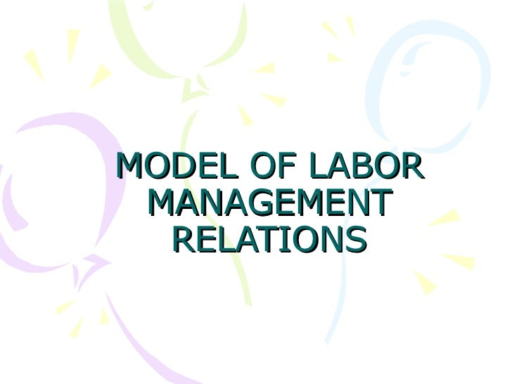 MODEL OF LABOR MANAGEMENT RELATIONS